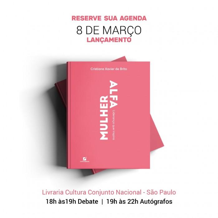 """Imagem com o livro """"Mulher Alfa"""" no centro. No texto acima do livro está escrito: Reserve sua agenda, 8 de março, lançamento. Embaixo: Livraria Cultura Conjunto Nacional - São Paulo. 18h às 19h Debate e 19h às 22h Autógrafo"""