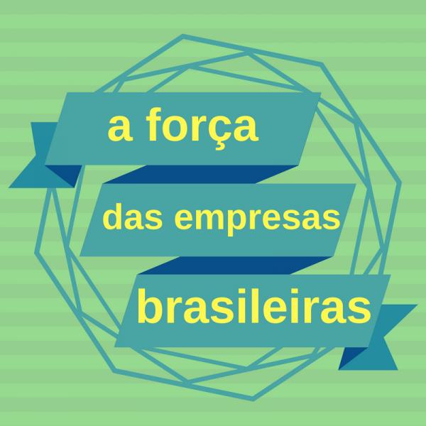 A força das empresas brasileiras